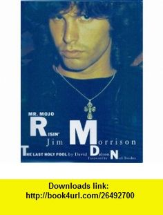 Mr. Mojo Risin Jim Morrison, the Last Holy Fool (9780312059002) David Dalton , ISBN-10: 0312059000  , ISBN-13: 978-0312059002 ,  , tutorials , pdf , ebook , torrent , downloads , rapidshare , filesonic , hotfile , megaupload , fileserve