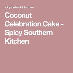 Coconut Celebration Cake - Spicy Southern Kitchen