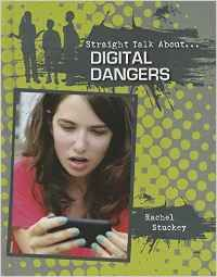 Digital dangers / Rachel STUCKEY - This insightful book examines the dangers to young people navigating the digital world. Topics include sexting, cyber bullying, the danger of online predators, and other threats in an electronic environment. Tips for protecting your privacy and using responsible practices for creating a positive digital footprint are also included.