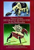 Decorative Stuffed Toys for the Needleworker: Instructions and Full-Size Patterns for Embroidered Animals, Dolls and Ornaments