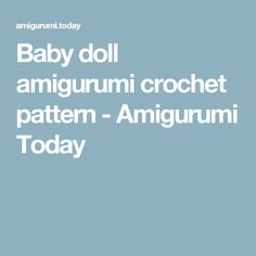Baby doll amigurumi crochet pattern - Amigurumi Today