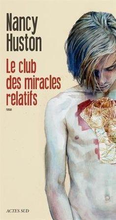 Le club des miracles relatifs : roman. Nancy Huston