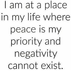 I'm at a place in my life where peace is my priority...