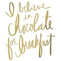 """i believe in chocolate for breakfast."""