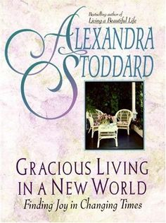 Gracious Living in a New World: Finding Joy in Changing Times by Alexandra Stoddard, http://www.amazon.com/dp/B000ENBS90/ref=cm_sw_r_pi_dp_rjiLpb1KDFS5Q