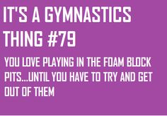 Probably one of the most challenging this a gymnast does is get out of the pit. No lie.