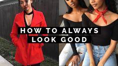 HOW TO ALWAYS LOOK GOOD!