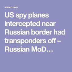 US spy planes intercepted near Russian border had transponders off – Russian MoD…