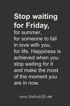Our 5 Favorite Quotes To Encourage Happiness ♥ Stop waiting for Friday, for summer, for someone to fall in love with you, for life. Happiness is achieved when you stop waiting for it and make the most of the moment you are in now. Motivational Quotes For Depression, Positive Quotes, Inspirational Quotes, Motivational Sayings, Gratitude Quotes, Happiness Quotes, Positive Messages, Quotes Dream, Quotes To Live By