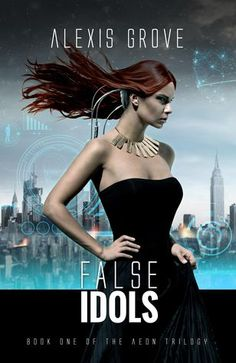 The Bewitched Reader: Review: False Idols (Aeon #1) by Alexis Grove