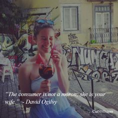"""The consumer is not a moron; she is your wife.""  - David Ogilvy   #customers #marketing #quote #oligvy"