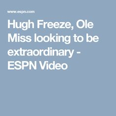 Hugh Freeze, Ole Miss looking to be extraordinary - ESPN Video