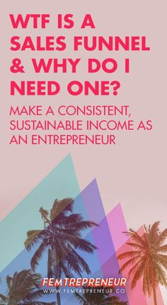 Making a Consistent, Sustainable Income as an Entrepreneur: What's a sales funnel? And why do I need one? — FEMTREPRENEUR