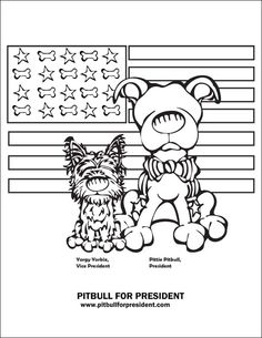 Download a free coloring page to celebrate Pittie Pitbull and Yorgy Yorkie!    COLORING PAGE: Pitbull for President, Yorkie for Vice Pup.