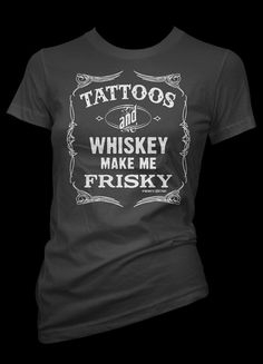 Women's Tattoos and Whiskey Make Me Frisky Tee by Pinky Star
