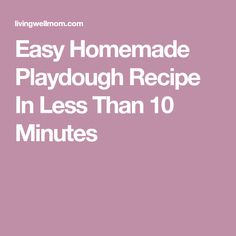 Easy Homemade Playdough Recipe In Less Than 10 Minutes