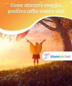 Come attrarre energia positiva nella vostra vita Tutti noi abbiamo bisogno di attrarre energia positiva nelle nostre vite. Nonostante la sofferenza sia indispensabile, la nostra attitudine è decisiva.