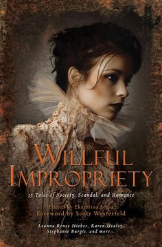 Running Press US edition of the cover for WILLFUL IMPROPRIETY: 13 Tales of Society, Scandal and Romance