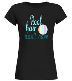 Awesome Summer T- Shirts - Pool Hair Dont Care