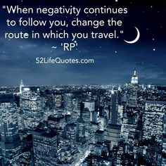 """April, Week 1 """" When negativity continues to follow you, change the route in which you travel."""" ~ 'RP'"""