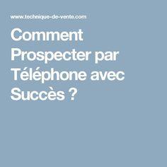 Comment Prospecter par Téléphone avec Succès ?