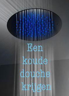 Een koude douche krijgen. #spreuk #gezegde