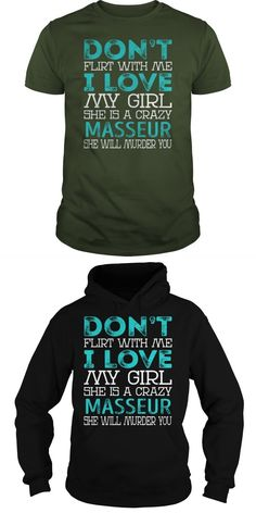 Dont Flirt With Me I Love My Girl She Is A Crazy Masseur She Will Murder YOU Job Title Shirts  Guys Tee Hoodie Ladies Tee Massage Therapist T Shirt Massage Therapy T Shirt Designs Massage Therapist T Shirt Massage T-shirt Design