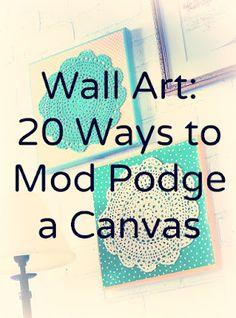 'Wall art - 20 ways to Mod Podge canvas.' (via Mod Podge Rocks) Idées Mod Podge, Mod Podge Crafts, Mod Podge Ideas, Cute Crafts, Crafts To Make, Diy Crafts, Party Crafts, Preschool Crafts, Decor Crafts