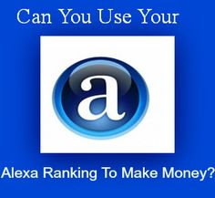Can You Use Your Alexa Ranking to Make Money?   Do You Know what It Is? How To Use It and Where to Find yours? #SocialMedia #Money