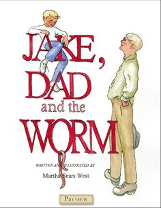 JAKE, DAD and the WORM written and illustrated by Martha Sears West [Preview]