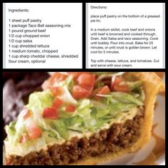 Taco Pie>>>>>> can use regular pie shell. I made this with deb pastry didnt work. Going to try it again with puff pastry. Tried this it was a fail. Casserole Recipes, Meat Recipes, Mexican Food Recipes, Dinner Recipes, Cooking Recipes, Recipies, Hamburger Recipes, Quick Recipes, Yummy Recipes