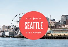city guide to Seattle by Molly Wizenberg of Orangette