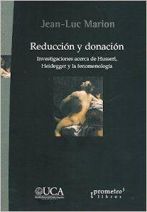 Reducción y donación : investigaciones acerca de Husserl, Heidegger y la fenomenología / Jean-Luc Marion ; [traducción, Pablo Corona]