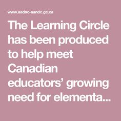 The Learning Circle has been produced to help meet Canadian educators' growing need for elementary-level learning exercises on First Nations. It is the second in a series of four classroom guides on First Nations in Canada.