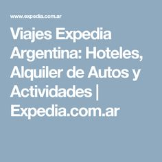 Viajes Expedia Argentina: Hoteles, Alquiler de Autos y Actividades | Expedia.com.ar