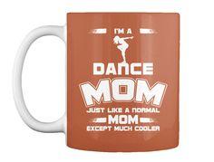 I Am A  Dance Mom Just Like A Normal Mom Except Much Cooler Burnt Orange Mug Front