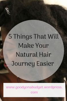 5 Things That Will Make Your Natural Hair Journey Easier  #naturalhair