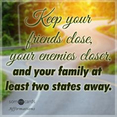 Free and Funny Affirmations Ecard: Keep your friends close, your enemies closer, and your family at least two states away. Create and send your own custom Affirmations ecard. Narcissistic People, Narcissistic Behavior, Laugh Till You Cry, Laugh Out Loud, Meant To Be Quotes, Great Quotes, Someecards, You Funny, Funny Jokes