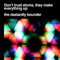 Don't Trust Atoms, They Make Up Everything by The Dastardly Bounder on SoundCloud Atoms, Dont Trust, Psychedelic, Everything, Make Up, Beauty Makeup, Trippy, Makeup, Alcohol Intoxication