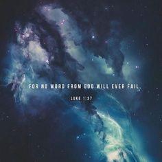 """""""For the word of God will never fail. """" Luke 1:37 NLT #dbv"""