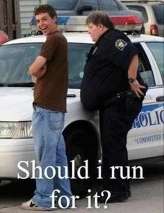 I'd run just to see him do it lololol. Heard of a PT test? No.. guess not