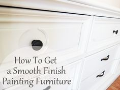 Smooth finish on painted furniture.