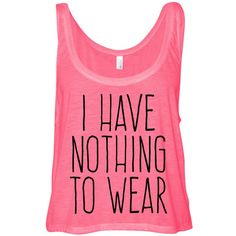 Neon Pink Cropped Tank Top I Have Nothing to Wear Funny Summer Outfit... ($15) ❤ liked on Polyvore featuring tops, shirts, tank tops, tanks, summer tanks, crop shirts, summer tops, neon pink top and neon pink tank
