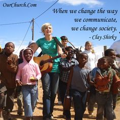 When we change the way we communicate, we change society. -Clay Shirky