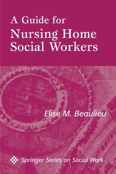 A Guide For Nursing Home Social Workers Springer Series On Social Work By Elise
