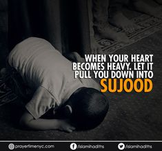 Beautiful Islamic Quotes about Sujood: When your heart becomes heavy. Let it pull you down into Sujood. Beautiful Islamic Quotes, Beautiful Prayers, Inspirational Quotes About Love, Islamic Phrases, Islamic Messages, Islamic Images, Allah Quotes, Muslim Quotes, Hindi Quotes