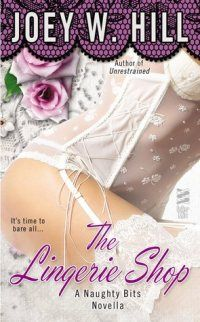 Naughty Bits Part I- The Lingerie Shop by Joey W. Hill