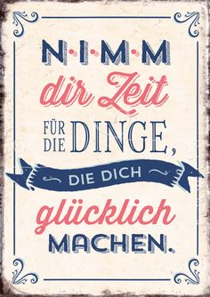 """""""Take the time for the things that make you happy"""" in German Nimm dir Zeit - Postkarten - Grafik Werkstatt Bielefeld Mantra, German Quotes, True Words, Beautiful Words, True Quotes, Happy Life, Cool Words, Are You Happy, Hand Lettering"""