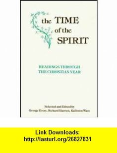The Time of the Spirit Readings Through the Christian Year (9780881410358) George Every, Richard Harries, Kallistos Ware , ISBN-10: 0881410357  , ISBN-13: 978-0881410358 ,  , tutorials , pdf , ebook , torrent , downloads , rapidshare , filesonic , hotfile , megaupload , fileserve