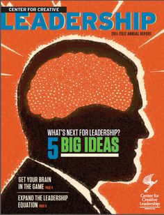 What's Next for Leadership? 5 Big Ideas - Center for Creative Leadership's 2011-2012 Annual Report #leadership #future #business